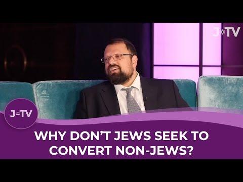 Why Don't Jews Seek To Convert Non-Jews?