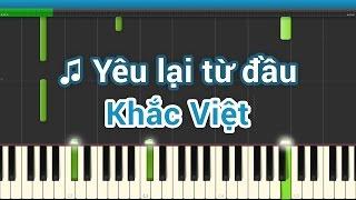 ♫ Yêu lại từ đầu -  Khắc Việt (Piano)