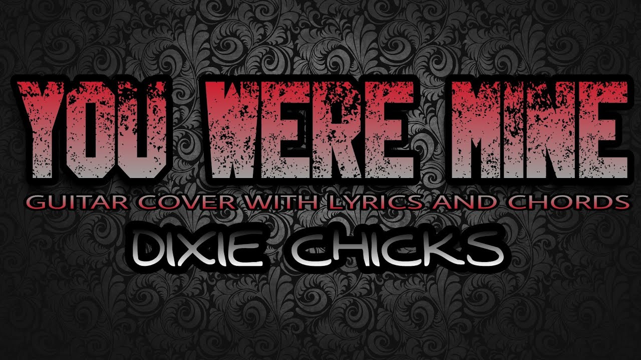 You were mine dixie chicks guitar cover with lyrics chords you were mine dixie chicks guitar cover with lyrics chords hexwebz Image collections