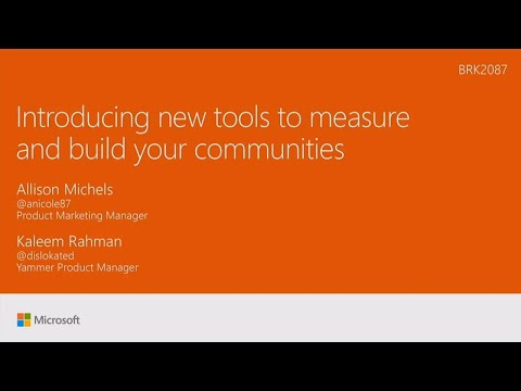 Introducing new tools to measure and build your Yammer communities - BRK2087