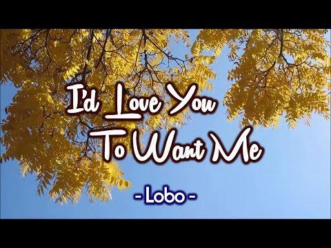 I'd Love You To Want Me - LOBO (KARAOKE VERSION)