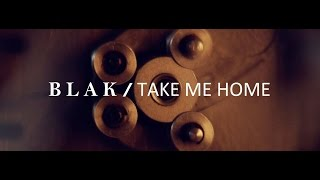 BLAK - Take Me Home (official video)