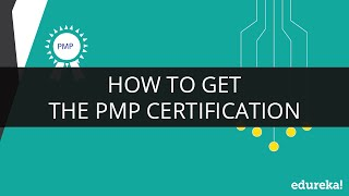 How To Get The PMP Certification | PMP Certification Exam | PMP Training Videos | Edureka
