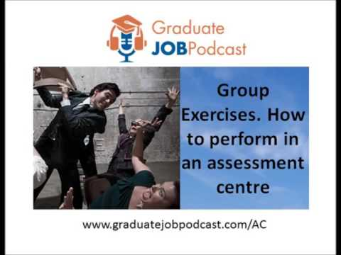 Group Exercises - How to perform in an assessment centre. Graduate Job Podcast #37