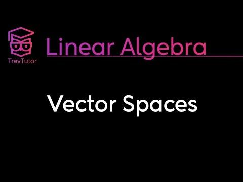 Linear Algebra Vector Spaces Youtube