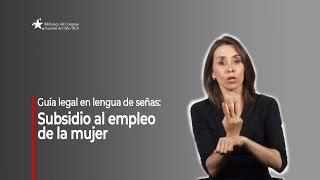Guía legal en lengua de señas: Subsidio al empleo de la mujer