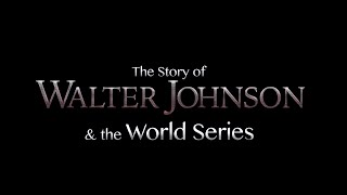 Walter Johnson & The World Series: A Documentary