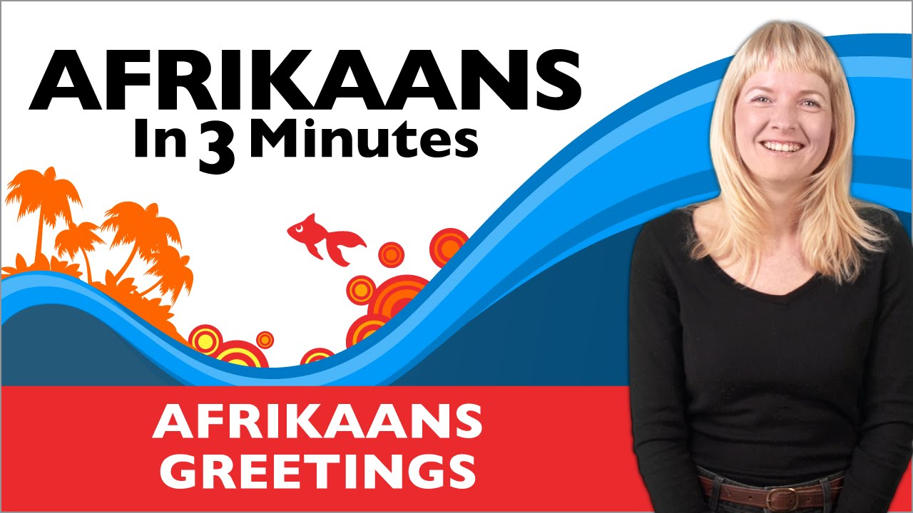 Afrikaans In Three Minutes Afrikaans Greetings Youtube