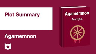 Agamemnon by Aeschylus | Plot Summary