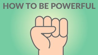 How to be Powerful