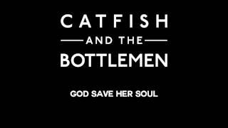 Catfish and the Bottlemen - God Save Her Soul