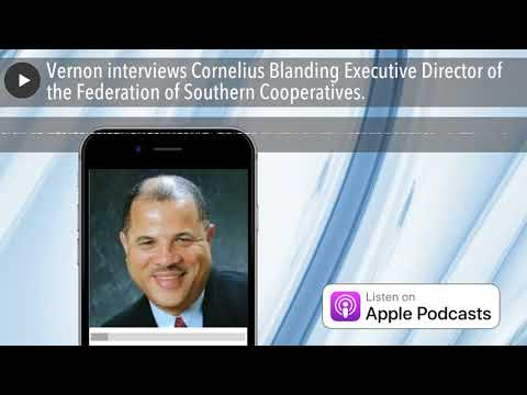 Vernon interviews Cornelius Blanding Executive Director of the Federation of Southern Cooperati