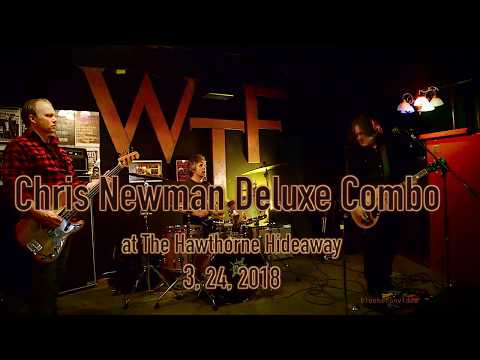 Chris Newman Deluxe Combo at The Hawthorne Hideaway  3, 24, 2018  -Full Set