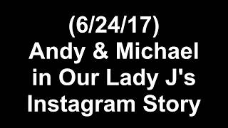 (6/24/17) Andy & Michael in Our Lady J's Insta Story