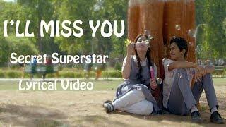 I will miss you Lyrical video   Secret Superstar (2017)  Kushal Chokshi   Amit Trivedi