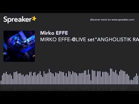 "MIRKO EFFE-@LIVE set""ANGHOLISTIK RADIO"""