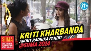 Kriti Kharbanda is a Huge Fan of Radhika Pandit @ SIIMA 2014, Malaysia