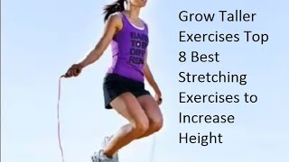Grow Taller Exercises Top 8 Best Stretching Exercises to Increase Height- grow taller