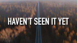 Haven't Seen It Yet - [Lyric Video] Danny Gokey