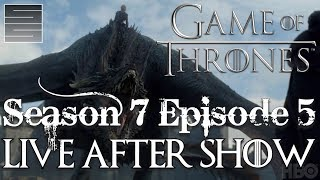 Game of Thrones Season 7 Episode 5 Review / Reaction - Live After Show!