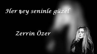 Zerrin Özer - Her şey Seninle Güzel şarkı Sözleri (Everything Is Beautiful With You) Lyrics