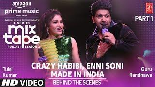 Making of Enni Soni/Crazy Habibi Ep 2 | Guru Randhawa,Tulsi Kumar |T-Series Mixtape Punjabi Season 2