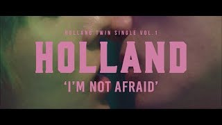 Video HOLLAND - I'm Not Afraid M/V download MP3, 3GP, MP4, WEBM, AVI, FLV Juli 2018
