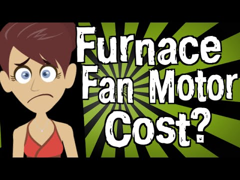 How Much Does a Furnace Fan Motor Cost?