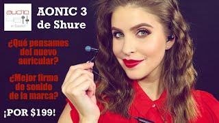 AONIC 3 de SHURE: ¡¿la mejor firma de sonido en el rango de $199?!