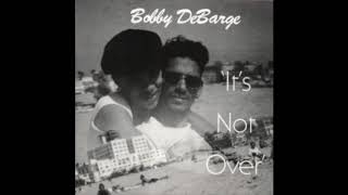 Bobby DeBarge - It's Not Over [Full Album]