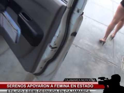 SERENOS APOYARON A FEMINA EN ESTADO ETILICO Y SEMI DESNUDA EN CAJAMARCA