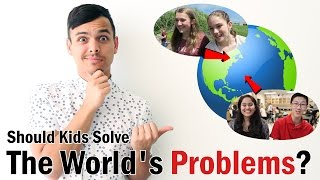 Should Kids Solve The World's Problems?