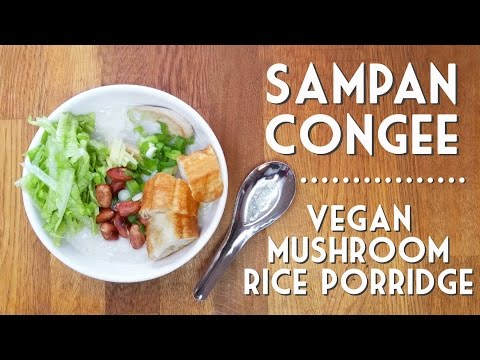 SAMPAN CONGEE | Vegan Mushroom Rice Porridge