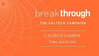 Break Through: The Caltech Campaign - Community Celebration - 4/29/2016