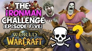 "World Of Warcraft Iron Man Challenge: Episode Five ""We Hit A Roadblock"""