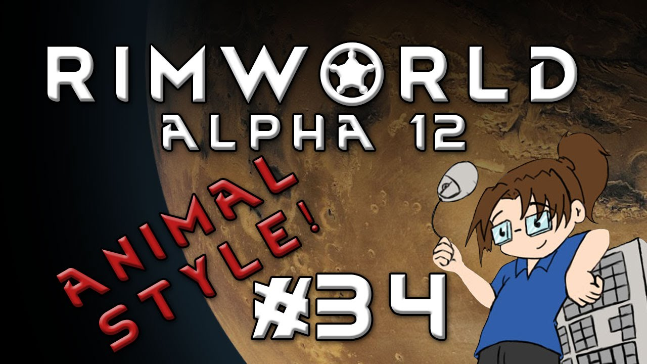 RimWorld Alpha 12 - ANIMAL STYLE - Episode 34