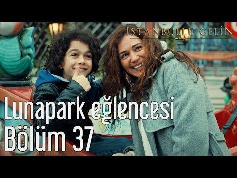 İstanbullu Gelin 37. Bölüm - Lunapark Eğlencesi