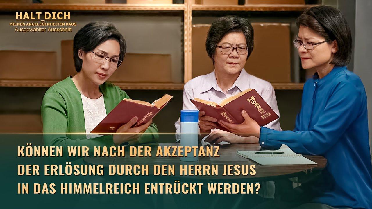 Können wir nach der Akzeptanz der Erlösung durch den Herrn Jesus in das Himmelreich entrückt werden?