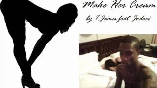 Make Her Cream by T. James feat Jodeci