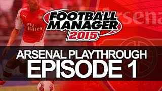 Arsenal FC - Episode 1 | Football Manager 2015 Let's Play Thumbnail
