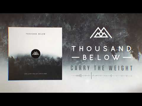 Thousand Below - Carry The Weight