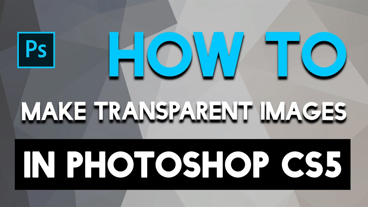 How To Make Transparent Images In Photoshop Cs5 Youtube