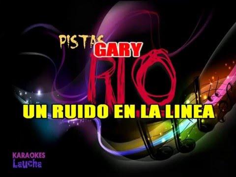 KARAOKE GARY UN RUIDO EN LA LINEA