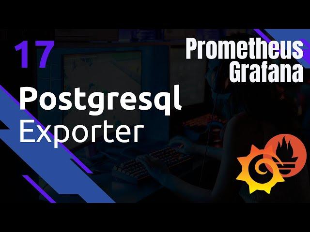 PROMETHEUS - 17. POSTGRESQL EXPORTER
