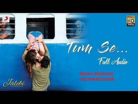Tum Se – Full SongJalebiJubin NautiyalVarun MitraRhea ChakrabortySamuel & Akanksha