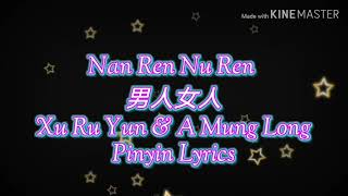 Download Mp3 Nan Ren Nu Ren- Xu Ru Yun & A Mung Long Pinyin Lyrics