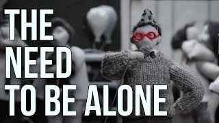 The Need to be Alone