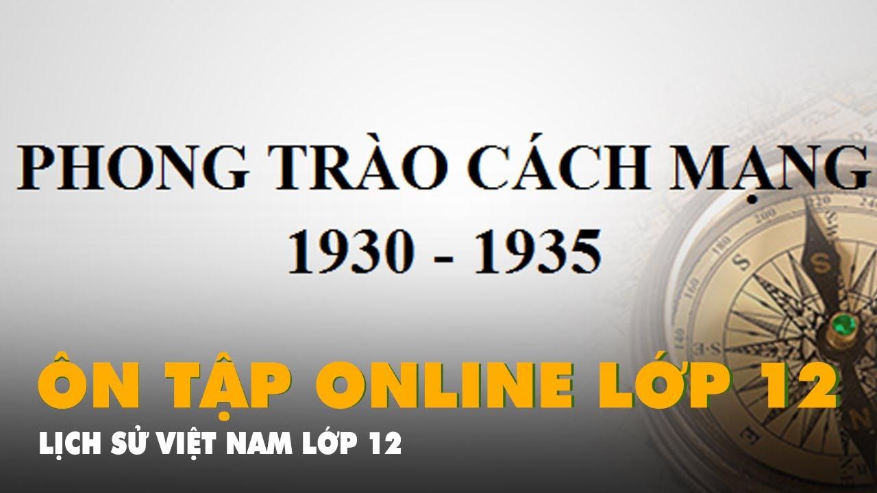 Ôn Tập Online Lớp 12 | Lịch sử Việt Nam 'Phong trào cách mạng 1930-1935'