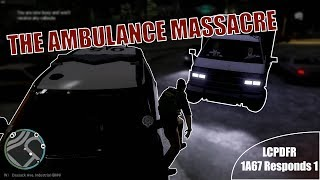 The Ambulance Massacre! LCPDFR - 1A67 Responds/Patrol 1