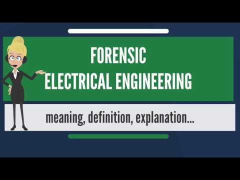 What is FORENSIC ELECTRICAL ENGINEERING? What does FORENSIC ELECTRICAL ENGINEERING mean?